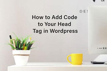 How to Add Code to Your Head Tag in Wordpress