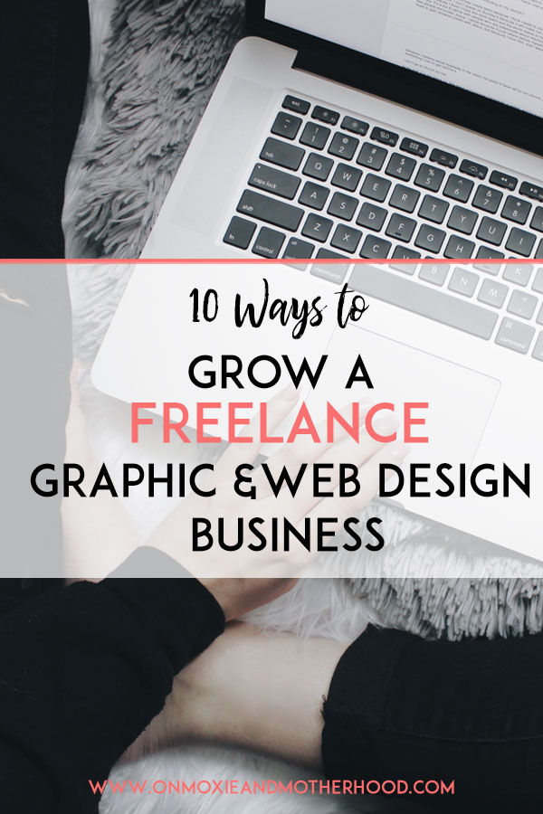 10 Ways To Grow A Freelance Graphic And Web Design Business