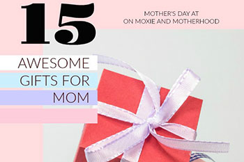 15 Awesome Gifts for Mom