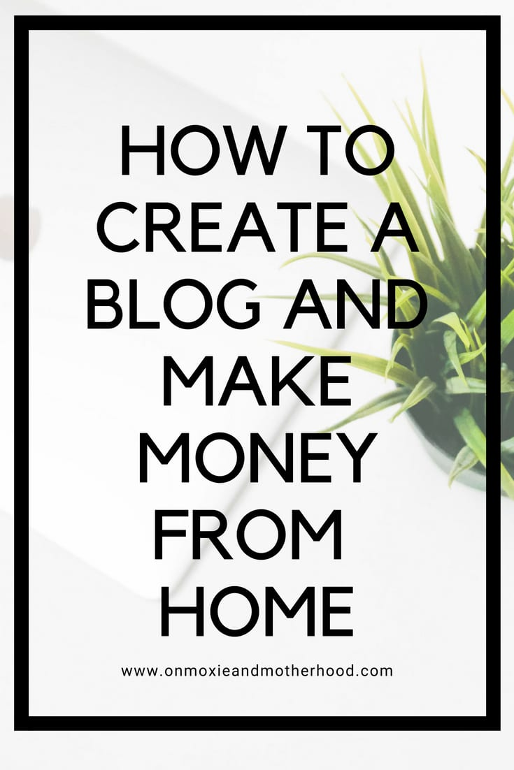 How to Create a Blog and Make Money From Home