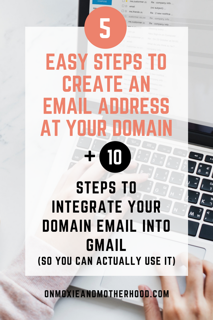 How to Create an Email at Your Domain and Integrate Your Domain Email Into Gmail